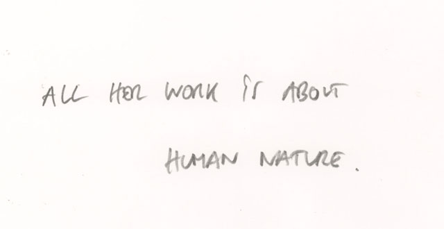 All her work is about human nature.